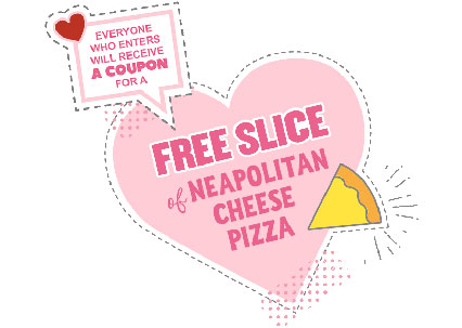 FREE Slice of Neapolitan Cheese Pizza